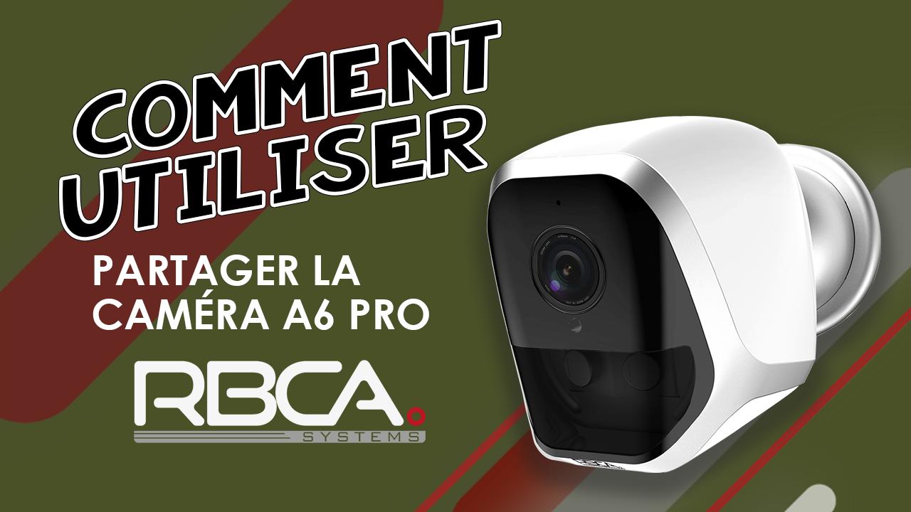 Tuto RBCA systems – Partager la caméra A6 Pro